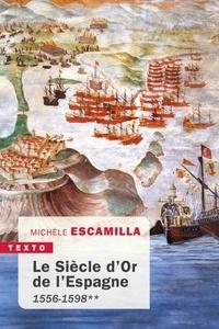 Michèle Escamilla - Le siècle d'or de l'Espagne - Tome 2, 1556-1598.