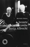 Michèle Fabien - Jocaste ; Claire Lacombe ; Berty Albrecht.