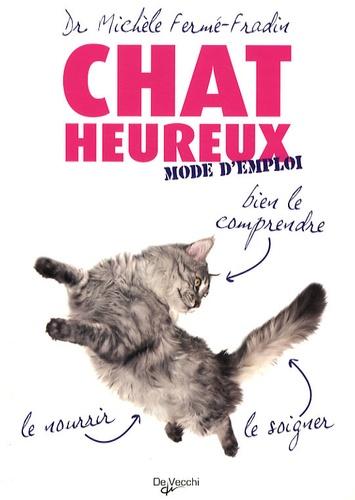 Michèle Fermé-Fradin - Chat heureux, mode d'emploi.
