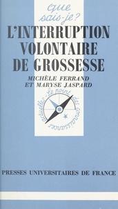 Michèle Ferrand et Maryse Jaspard - L'interruption volontaire de grossesse.