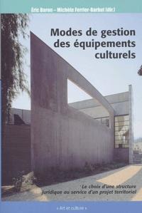 Michèle Ferrier-Barbut et Eric Baron - Mode de gestion des équipements culturels - Le choix d'une structure juridique au service d'un projet territoial.