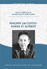 Michèle Finck et Patrick Werly - Philippe Jaccottet : poésie et altérité.