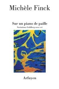 Michèle Finck - Sur un piano de paille - Variations Goldberg avec cri.