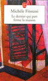 Michèle Fitoussi - Le dernier qui part ferme la maison.