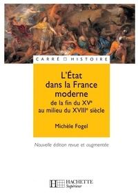 Michèle Fogel - L'Etat dans la France moderne - De la fin du XVe à la fin du XVIIIe siècle.