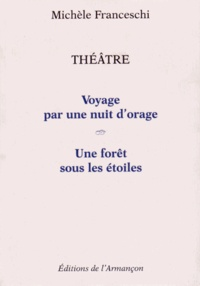 Michèle Franceschi - Théâtre - Voyage par une nuit d'orage ; Une forêt sous les étoiles.