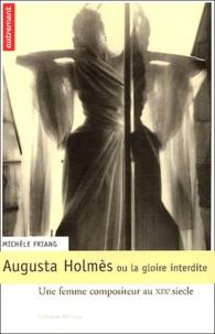 Michèle Friang - Augusta Holmès ou la gloire interdite - Une femme compositeur au XIXe siècle.