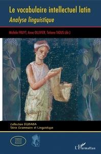 Michèle Fruyt et Tatiana Taous - Le vocabulaire intellectuel latin - Analyse linguistique.