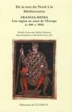 Michèle Gaillard et Michel Margue - De la mer du Nord à la Méditerranée - Francia Media, une région au coeur de l'Europe (c. 840-c. 1050).
