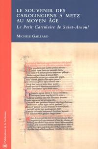 Michèle Gaillard - Le souvenir des Carolingiens à Metz au Moyen Age - Le Petit Cartulaire de Saint-Arnoul. 1 Cédérom