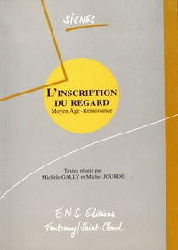 Michèle Gally et Michel Jourde - L'inscription du regard - Moyen Age - Renaissance.