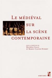 Michèle Gally et Marie-Claude Hubert - Le médiéval sur la scène contemporaine.