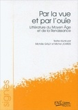 Michèle Gally et Michel Jourde - Par la vue et par l'ouïe - Littérature du Moyen Age et de la Renaissance.