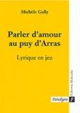 Michèle Gally - Parler d'amour au puy d'Arras : lyrique en jeu.