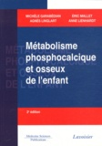 Michèle Garabédian et Agnès Linglart - Métabolisme phosphocalcique et osseux de l'enfant.