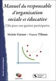 Michèle Garant et Francis Tilman - Manuel du responsable d'organisation sociale et éducative - Clés pour une gestion participative.