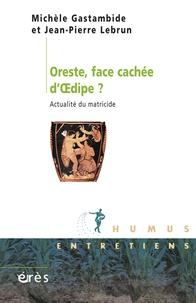 Michèle Gastambide et Jean-Pierre Lebrun - Oreste, face cachée d'Oedipe - Actualité du matricide.