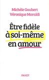 Michèle Gaubert et Véronique Moraldi - Etre fidèle à soi-même en amour.
