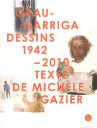 Michèle Gazier - Grau-Garriga - Dessins 1942-2010.
