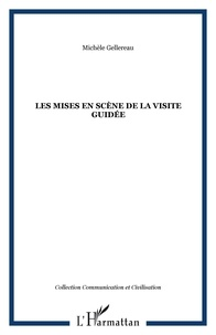 Michèle Gellereau - Les mises en scène de la visite guidée - Communication et médiation.