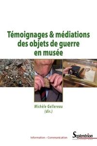 Michèle Gellereau - Témoignages et médiations des objets de guerre en musée.