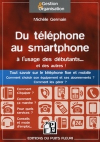 Du téléphone au smartphone à lusage des débutants... Et des autres! - Tout savoir sur le téléphone fixe et mobile. Comment choisir son équipement et ses abonnements ? Comment les gérer ?.pdf