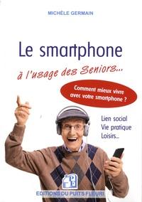 Michèle Germain - Le smartphone à l'usage des séniors... - Et autres débutants.