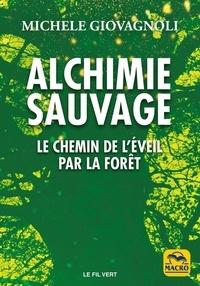 Michele Giovagnoli - Alchimie sauvage - Le chemin de l'éveil par la forêt.