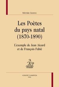 Michèle Gorenc - Les poètes du pays natal (1870-1890) - L'exemple de Jean Aicard et de François Fabié.
