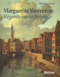 Michèle Goslar - Marguerite Yourcenar - Regards sur la Belgique.