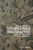 """Michèle Goslar - Yourcenar biographie - """"Qu'il eût été fade d'être heureux""""."""