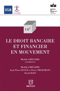 Michèle Grégoire et Jean-Pierre Buyle - Le droit bancaire et financier en mouvement.