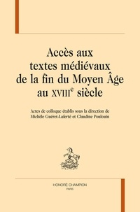 Michèle Guéret-Laferté et Claudine Poulouin - Accès aux textes médiévaux de la fin du Moyen Age au XVIIIe siècle.