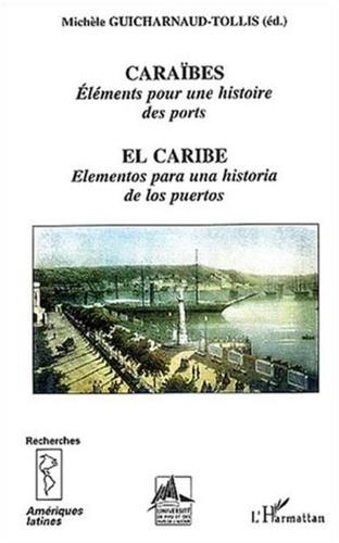Michèle Guicharnaud-Tollis - Caraïbes, éléments pour une histoire des ports : El Caribe, elementos para una historia de los puertos.