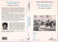 Michèle Guicharnaud-Tollis - Regards sur Cuba au XIXe siècle - Témoignages européens.