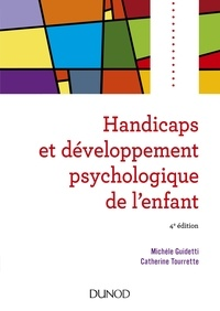 Michèle Guidetti et Catherine Tourrette - Handicaps et développement psychologique de l'enfant - 4e édition.