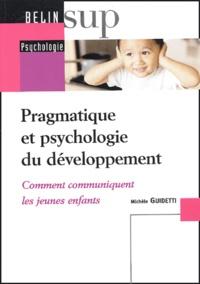 Michèle Guidetti - Pragmatique et psychologie du développement - Comment communiquent les jeunes enfants.