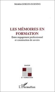 Michèle Guigue-Durning - Les mémoires en formation - Entre engagement professionnel et construction de savoirs.