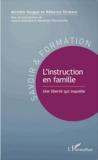 Michèle Guigue et Rébecca Sirmons - L'instruction en famille - Une liberté qui inquiète.