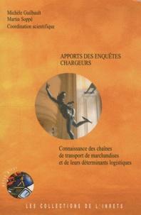 Michèle Guilbault et Martin Soppé - Apports des enquêtes chargeurs - Connaissance des chaînes de transport de marchandises et de leurs déterminants logistiques.