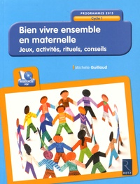 Bien vivre ensemble en maternelle- Jeux, activités, rituels, conseils - Cycle 1 - Programmes 2015 - Michèle Guillaud | Showmesound.org
