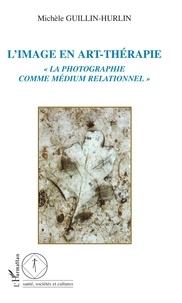"""Michèle Guillin-Hurlin - L'image en art-thérapie - """"La photographie comme médium relationnel""""."""