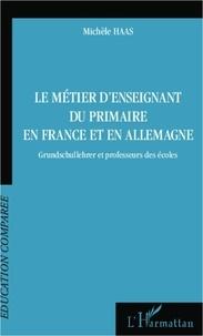 Michèle Haas - Le métier d'enseignant du primaire en France et en Allemagne - Grundschullehrer et professeurs des écoles.