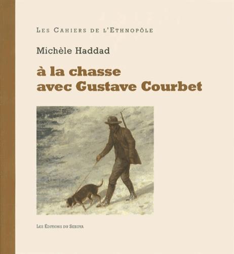 Michèle Haddad - A la chasse avec Gustave Courbet.