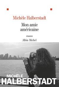 Michèle Halberstadt - Mon amie américaine.