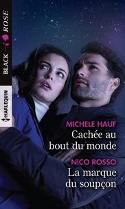 Michele Hauf et Nico Rosso - Cachée au bout du monde - La marque du soupçon.
