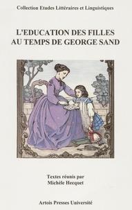 Michèle Hecquet et  Collectif - L'éducation des filles au temps de George Sand - [actes du colloque international, La Châtre, 8-11 juin 1995].