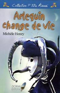 Michèle Henry - Arlequin change de vie.