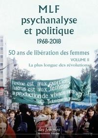 Michèle Idels et Sylvina Boissonnas - MLF, psychanalyse et politique 1968-2019 - 50 ans de libération des femmes. Volume 2, La plus longue des révolutions.