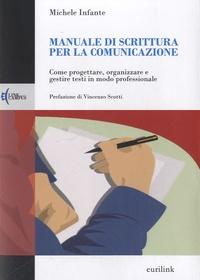 Michele Infante - Manuale di scrittura per la comunicazione. - Come progettare, organizzare e gestire testi in modo professionale.